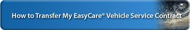 How to transfer your EasyCare vehicle service contract when you sell your car, truck, or SUV.